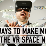 5 Ways to Make Money in the VR Space Now